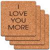 I Love You More Low Profile Cork Coaster Set