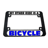 My Other Ride Is A Bicycle Motorcycle License Plate Frame