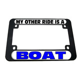 My Other Ride Is A Boat Motorcycle License Plate Frame