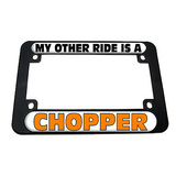 My Other Ride Is A Chopper Motorcycle License Plate Frame