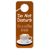 Do Not Disturb On a Coffee Break Plastic Door Knob Hanger Sign