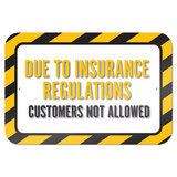 "Due To Insurance Regulations Customers Not Allowed 9"" x 6"" Metal Sign"