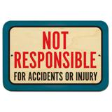 "Not Responsible For Accidents Or Injuries 9"" x 6"" Wood Sign"