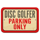 "Disc Golfer Parking Only 9"" x 6"" Wood Sign"