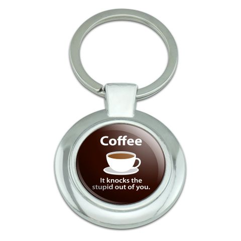 Coffee Knocks the Stupid Out of You Funny Classy Round Chrome Plated Metal Keychain