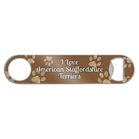 I Love American Staffordshire Terriers Stainless Steel Flat Speed Bar Bottle Opener