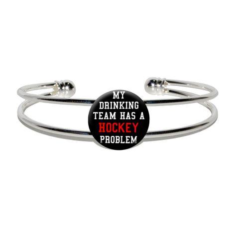 My Drinking Team has a HockeyProblem Silver Plated Metal Cuff Bracelet