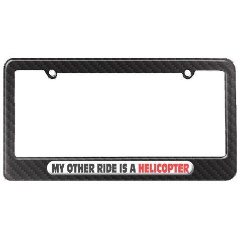 My Other Ride Is A Helicopter License Plate Tag Frame - Carbon Fiber Patterned Finish