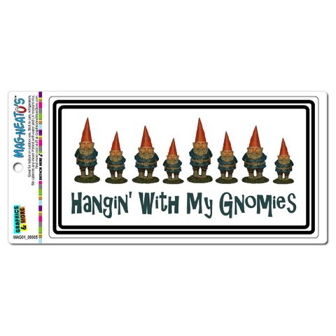 Hanging With My Gnomies - Gnomes MAG-NEATO