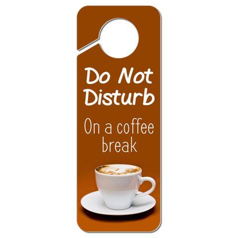 Do Not Disturb On a Coffee Break Plastic Door Knob Hanger Sign