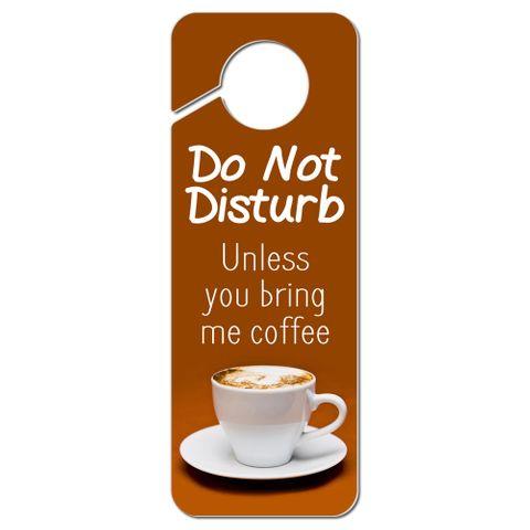 Do Not Disturb Unless You Bring Me Coffee Plastic Door Knob Hanger Sign