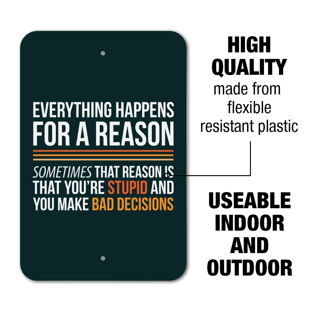 Everything Happens For a Reason Stupid Home Business Office Sign