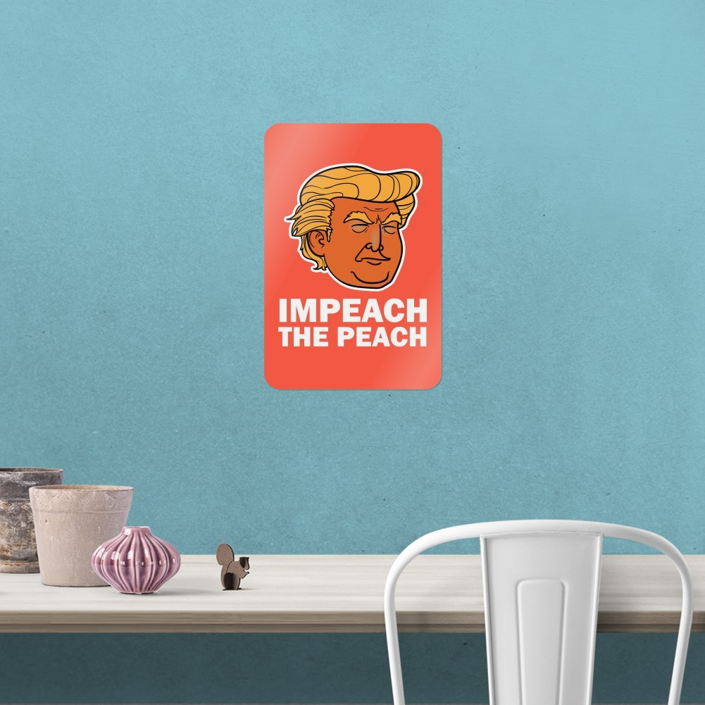 Impeach the Peach Donald Trump Funny Home Business Office Sign