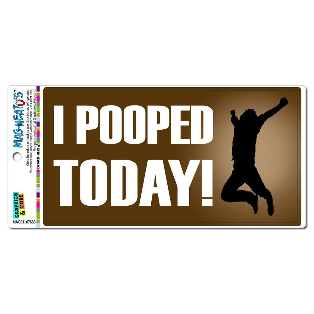 I Pooped Today - Funny Jumping MAG-NEATO'S(TM) Car/Refrigerator Magnet